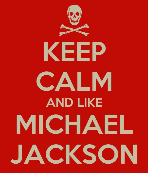 KEEP CALM AND LIKE MICHAEL JACKSON