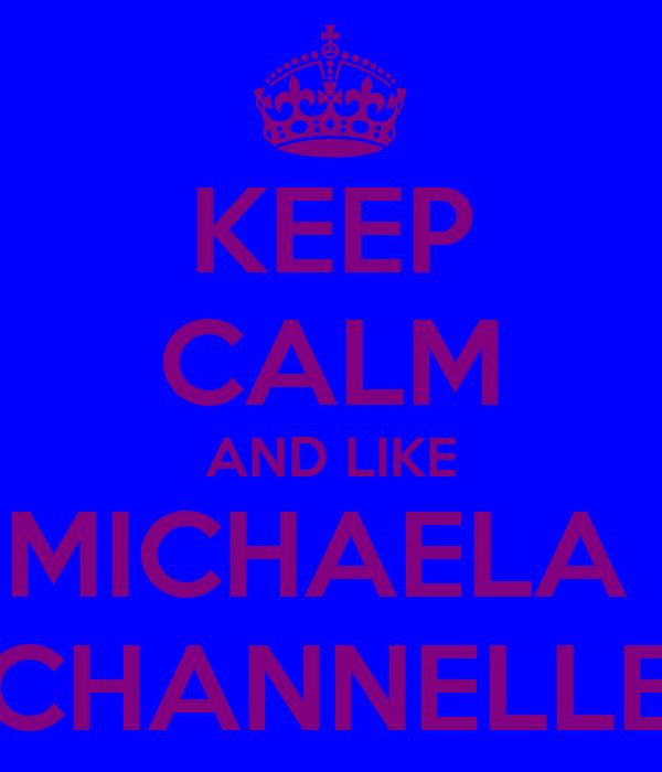 KEEP CALM AND LIKE MICHAELA  CHANNELLE