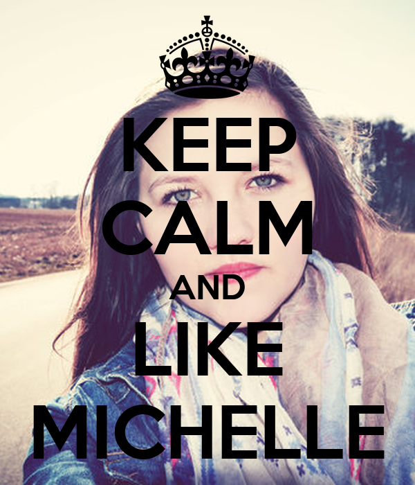 KEEP CALM AND LIKE MICHELLE