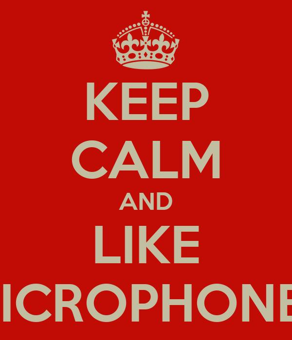KEEP CALM AND LIKE MICROPHONES