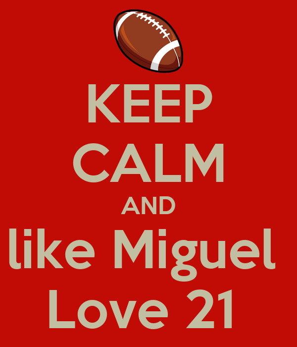 KEEP CALM AND like Miguel  Love 21