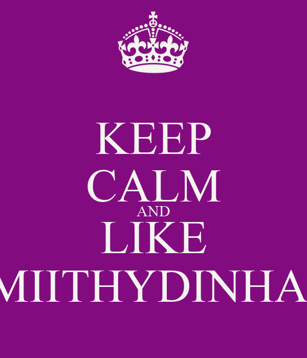 KEEP CALM AND LIKE MIITHYDINHA.