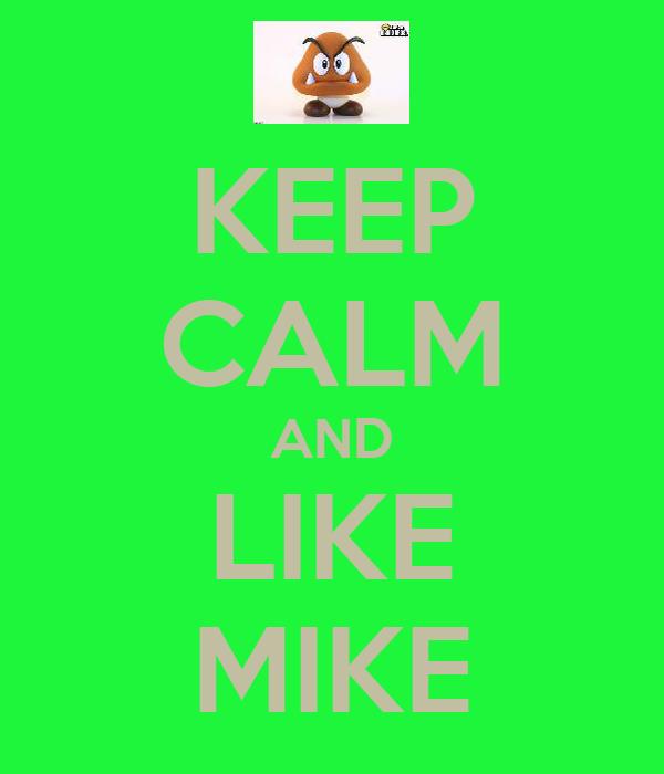 KEEP CALM AND LIKE MIKE