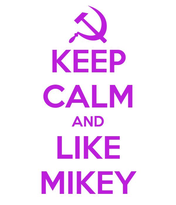 KEEP CALM AND LIKE MIKEY
