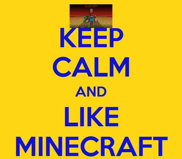 KEEP CALM AND LIKE MINECRAFT