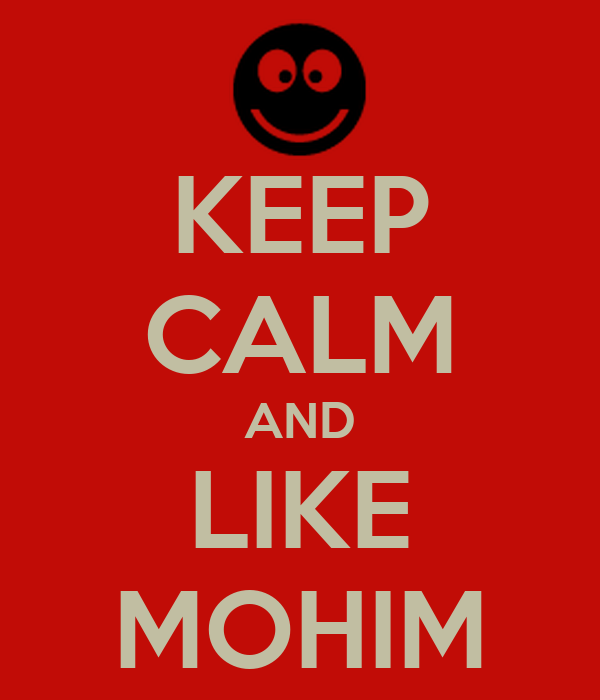 KEEP CALM AND LIKE MOHIM