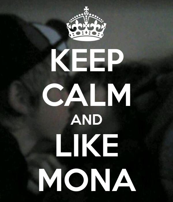 KEEP CALM AND LIKE MONA