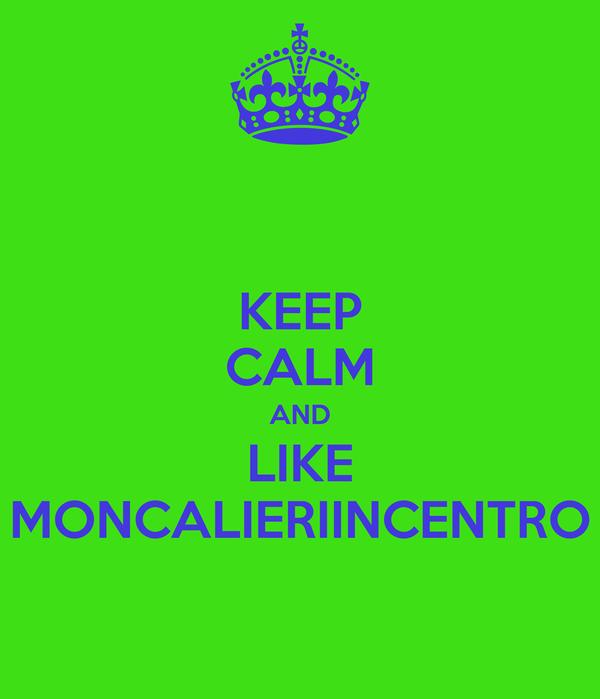 KEEP CALM AND LIKE MONCALIERIINCENTRO