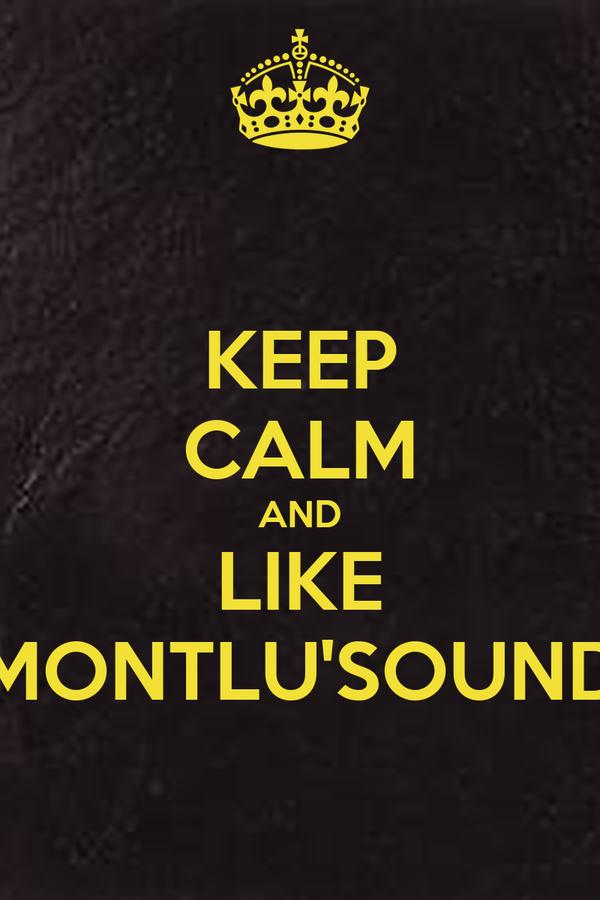 KEEP CALM AND LIKE MONTLU'SOUND