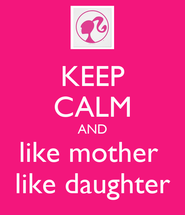 KEEP CALM AND like mother  like daughter