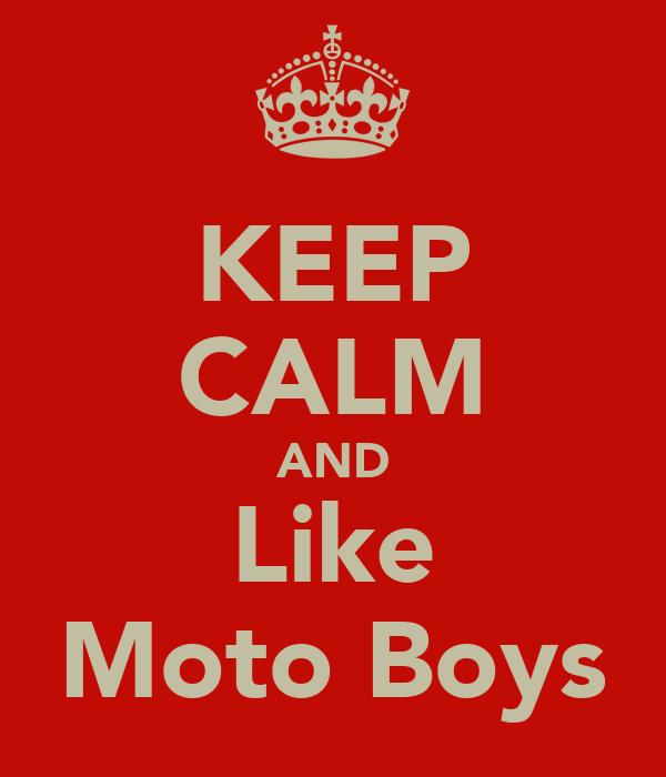 KEEP CALM AND Like Moto Boys