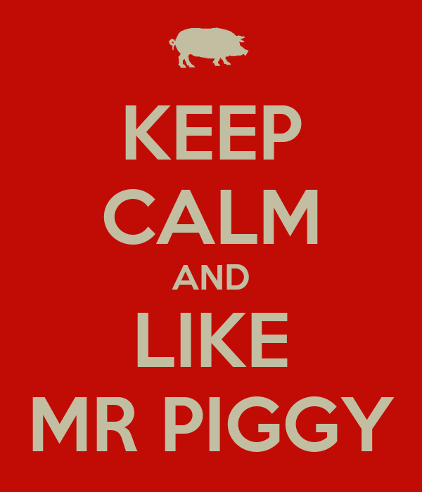 KEEP CALM AND LIKE MR PIGGY