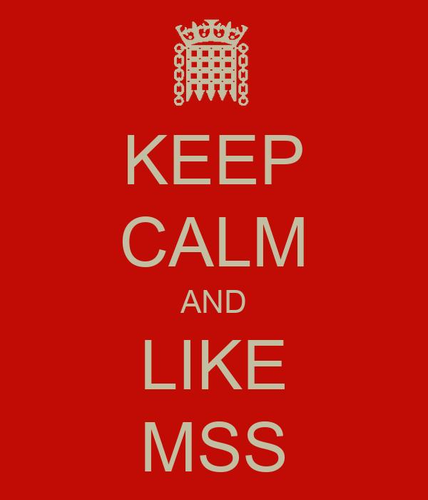 KEEP CALM AND LIKE MSS