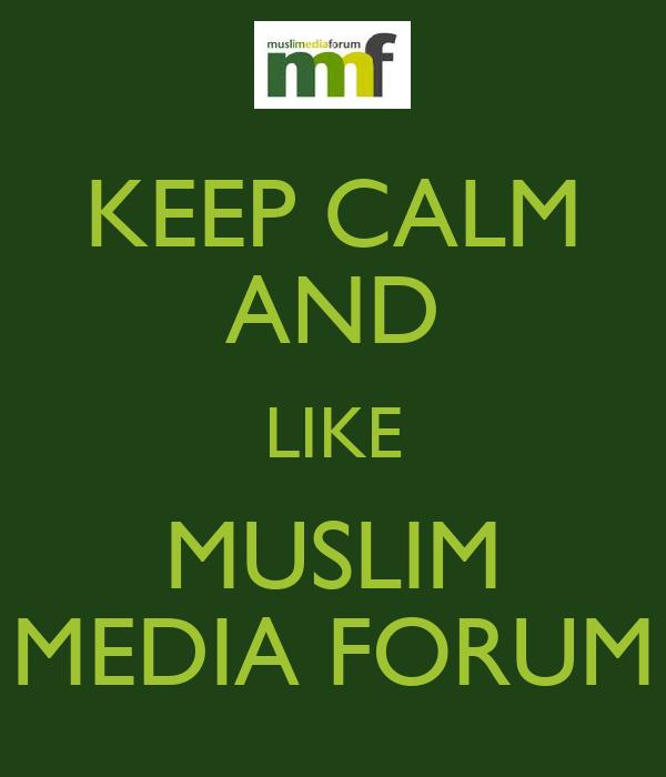 KEEP CALM AND LIKE MUSLIM MEDIA FORUM
