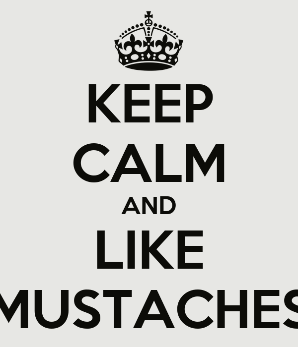 KEEP CALM AND LIKE MUSTACHES