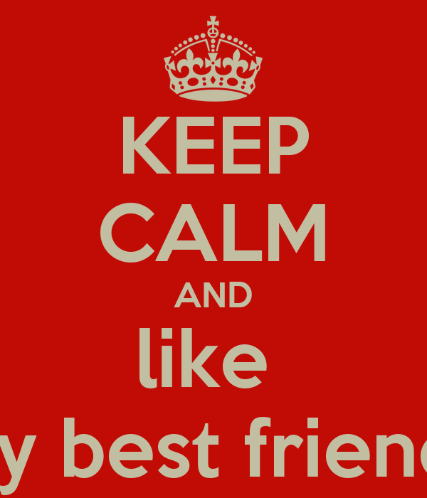 KEEP CALM AND like  my best friends