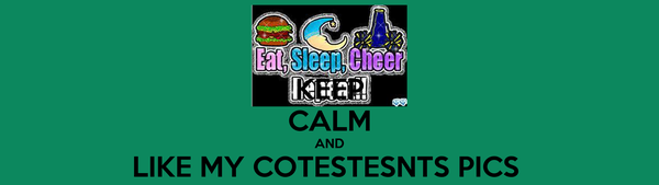 KEEP CALM AND LIKE MY COTESTESNTS PICS  FOR 20 LIKES ON YOUR PROFILE