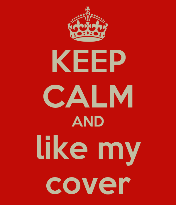 KEEP CALM AND like my cover