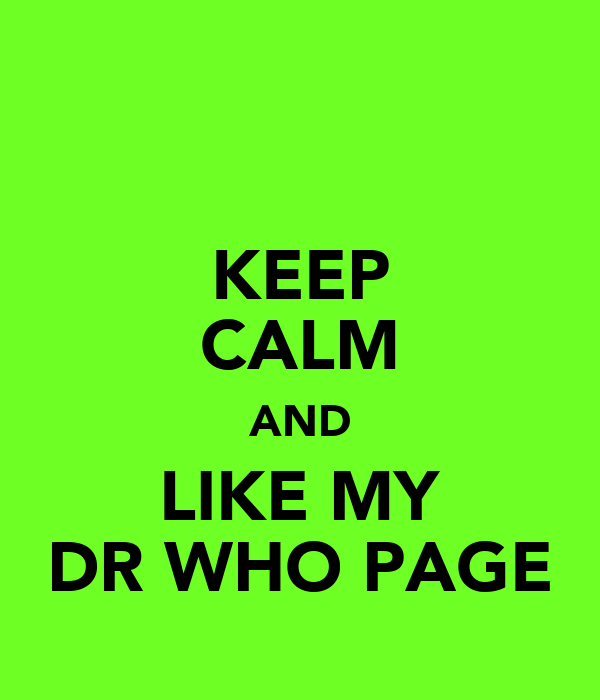 KEEP CALM AND LIKE MY DR WHO PAGE