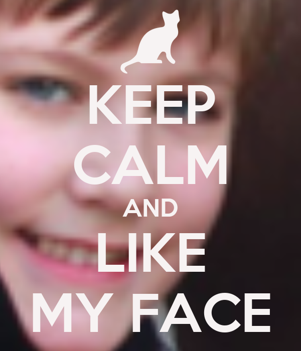 KEEP CALM AND LIKE MY FACE