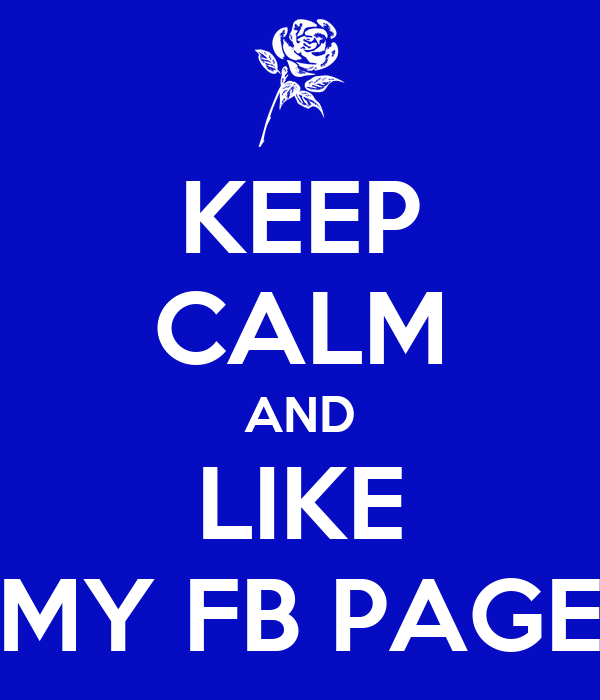 KEEP CALM AND LIKE MY FB PAGE