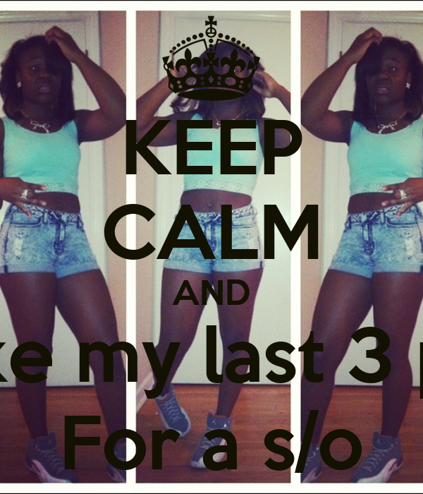 KEEP CALM AND Like my last 3 pic For a s/o
