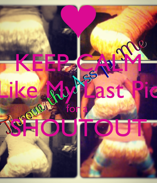 KEEP CALM And Like My Last Picture  for a  SHOUTOUT