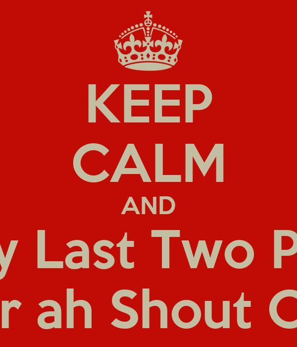 KEEP CALM AND Like My Last Two Pictures For ah Shout Out