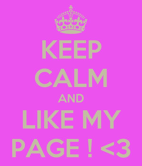 KEEP CALM AND LIKE MY PAGE ! <3