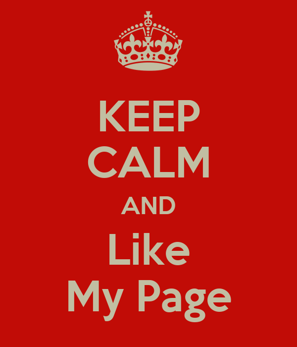 KEEP CALM AND Like My Page