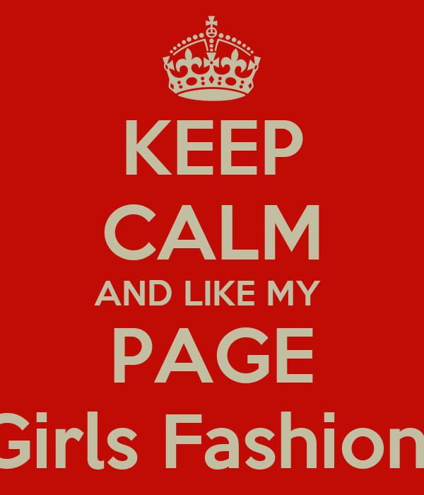 KEEP CALM AND LIKE MY  PAGE Girls Fashion