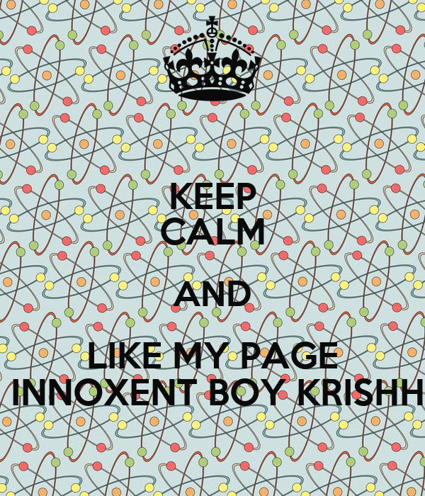 KEEP CALM AND LIKE MY PAGE  INNOXENT BOY KRISHH