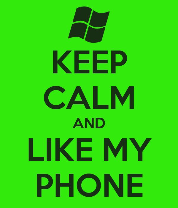 KEEP CALM AND LIKE MY PHONE