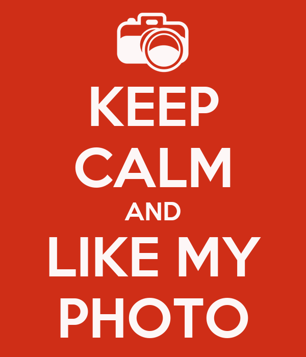KEEP CALM AND LIKE MY PHOTO