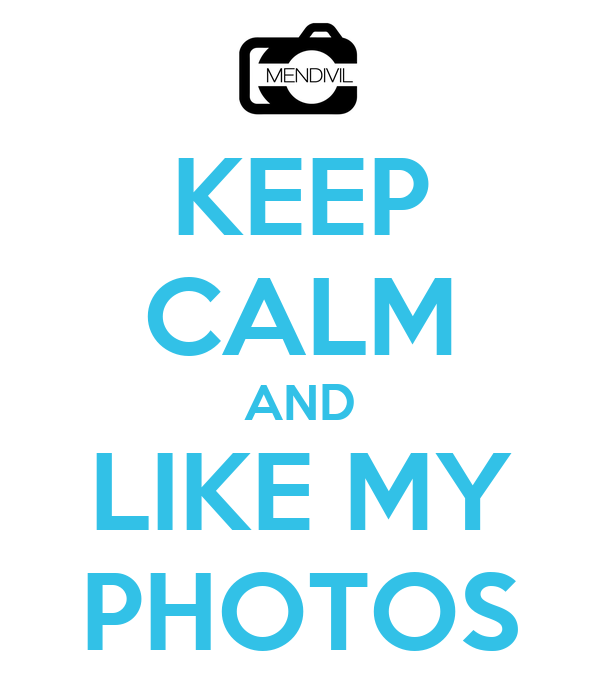 KEEP CALM AND LIKE MY PHOTOS