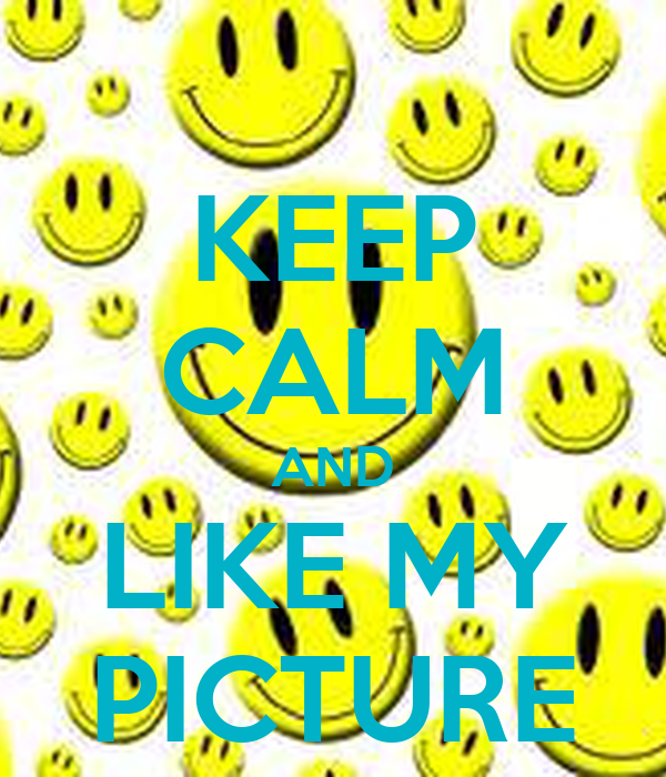 KEEP CALM AND LIKE MY PICTURE