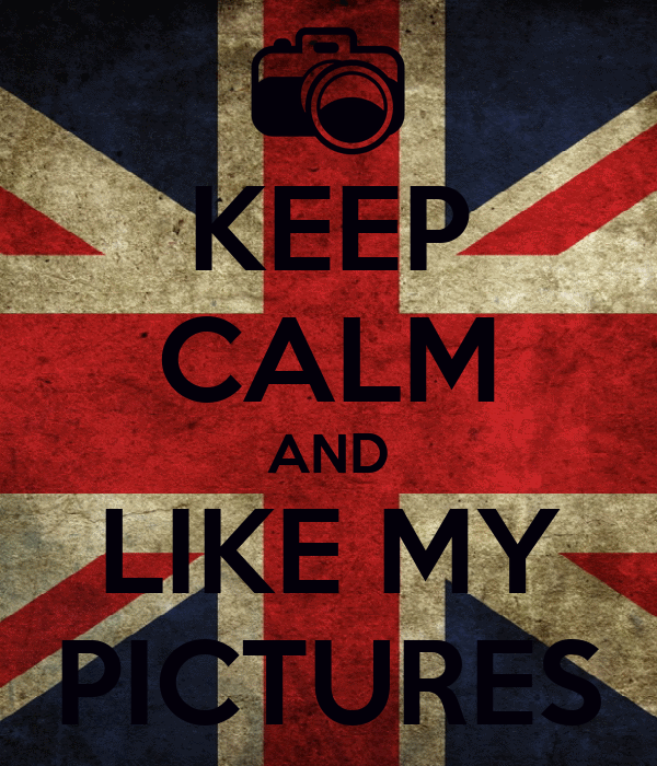 KEEP CALM AND LIKE MY PICTURES