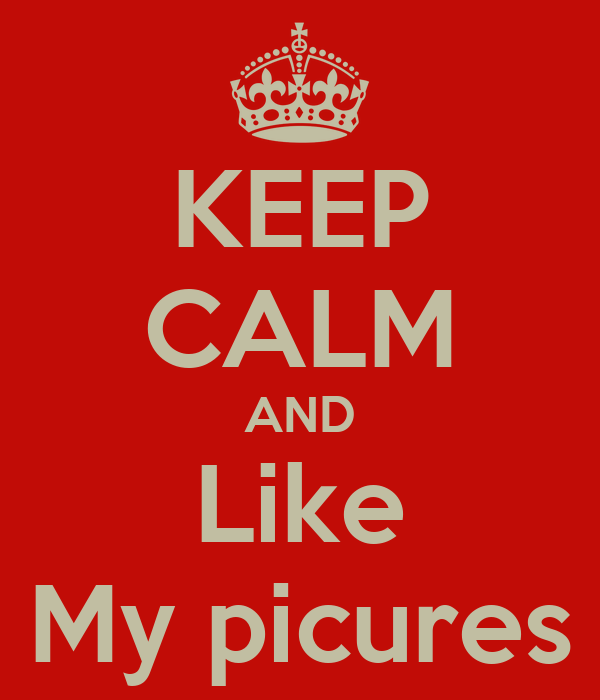 KEEP CALM AND Like My picures