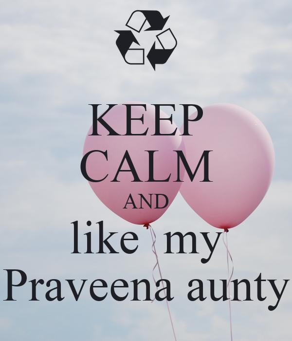 KEEP CALM AND like  my Praveena aunty
