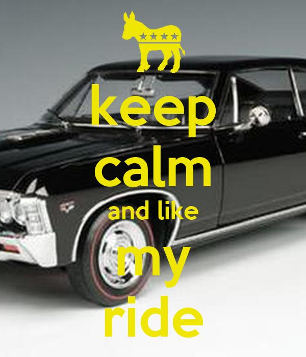 keep calm and like my ride