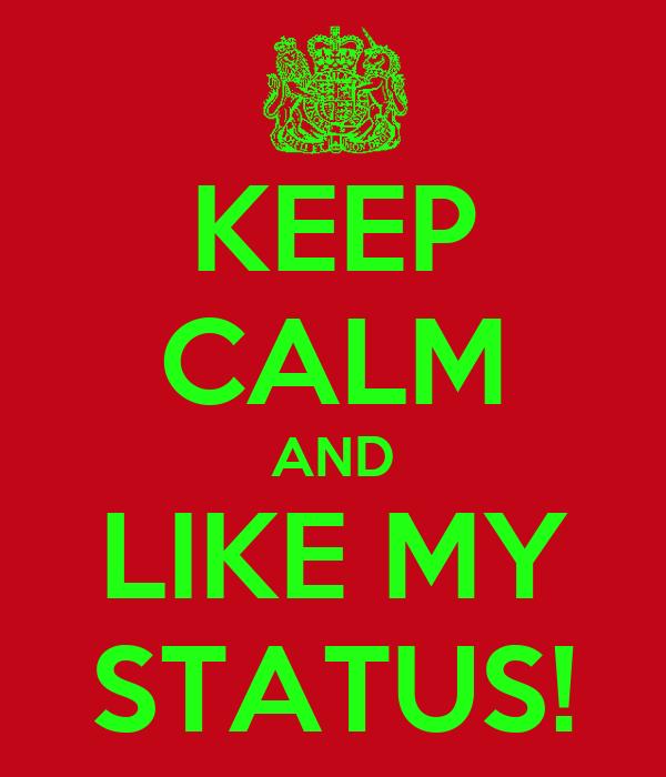 KEEP CALM AND LIKE MY STATUS!