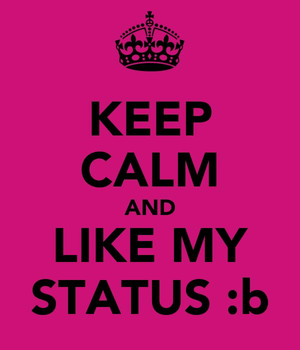 KEEP CALM AND LIKE MY STATUS :b