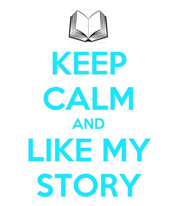 KEEP CALM AND LIKE MY STORY