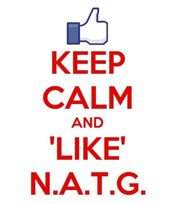 KEEP CALM AND 'LIKE' N.A.T.G.