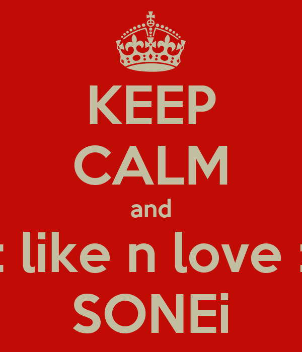KEEP CALM and .:: like n love ::. SONEi