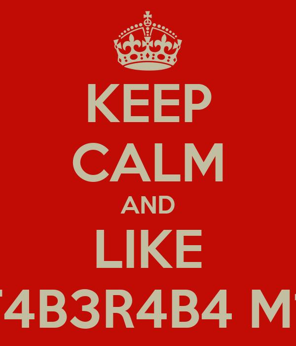 KEEP CALM AND LIKE N0V4 1T4B3R4B4 M1L GR4U