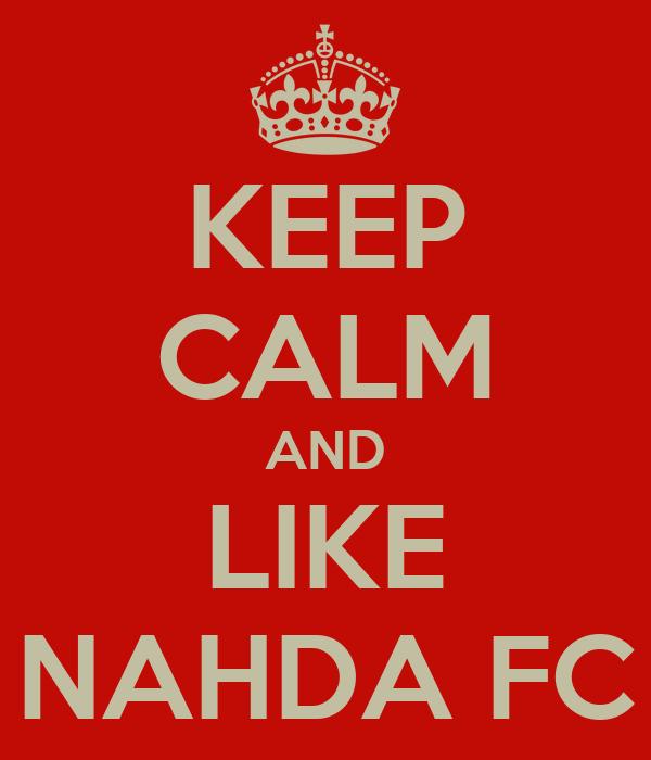KEEP CALM AND LIKE NAHDA FC