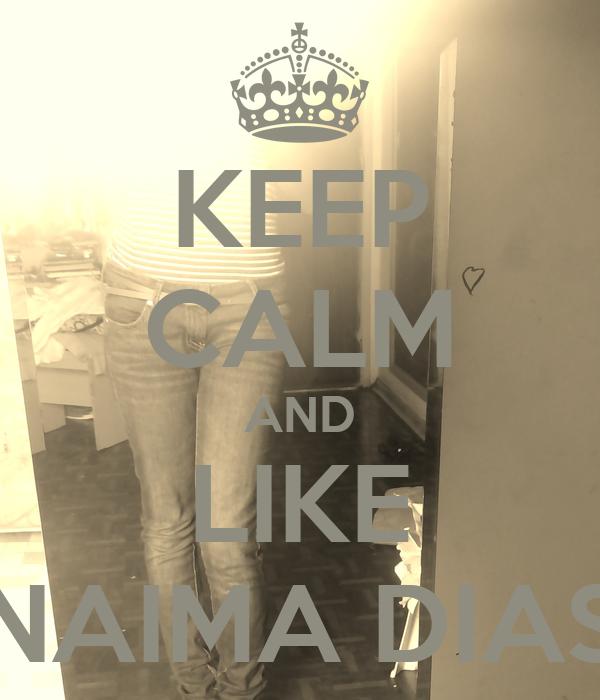 KEEP CALM AND LIKE NAIMA DIAS