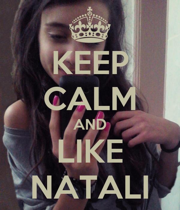 KEEP CALM AND LIKE NATALI