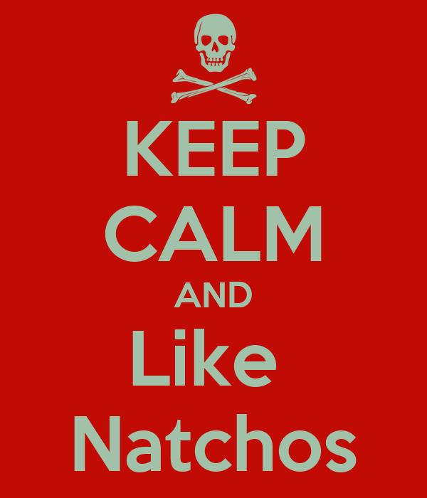 KEEP CALM AND Like  Natchos